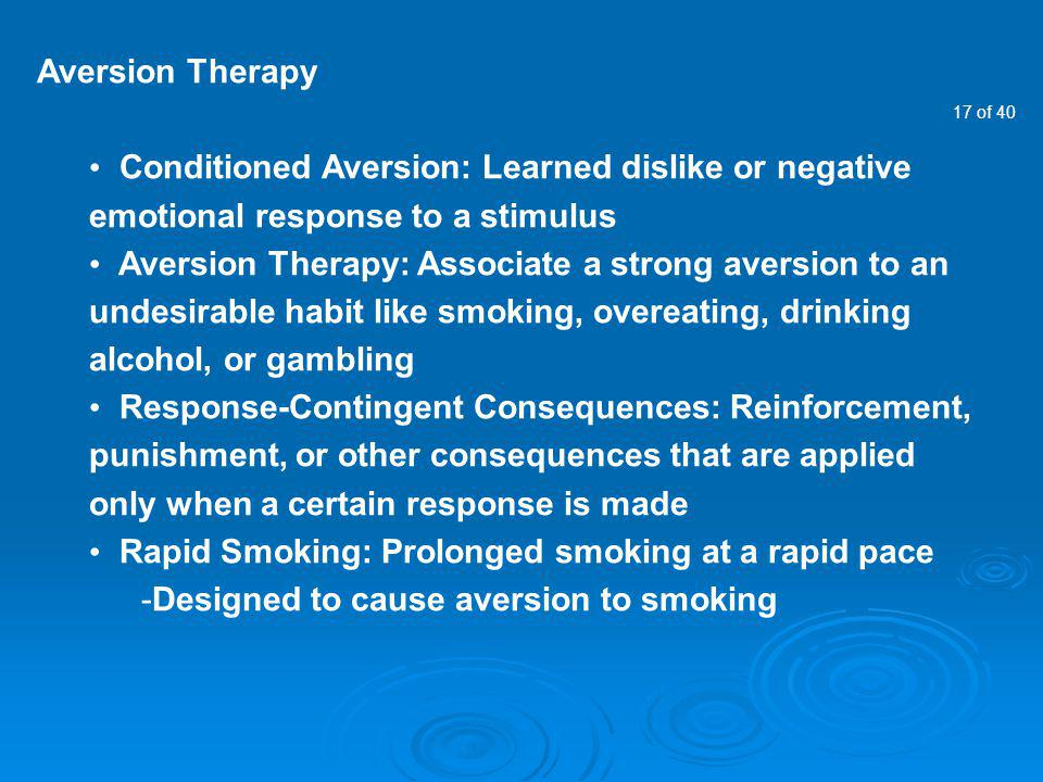 Aversion Therapy Conditioned Aversion: Learned dislike or negative emotional response to a stimulus.
