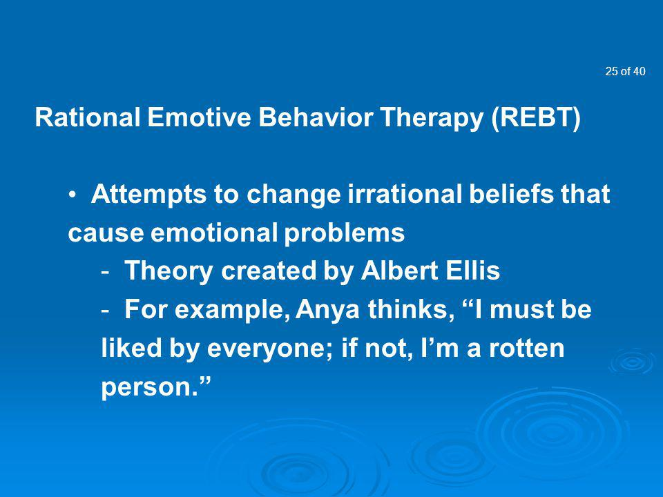 behavior and rational emotive behavioral therapy Rational emotive behavior therapy ( rebt ), previously called rational therapy and rational emotive therapy , is a comprehensive, active-directive, philosophically and empirically based psychotherapy which focuses on resolving emotional and behavioral problems and disturbances and enabling people to lead happier and more fulfilling lives.