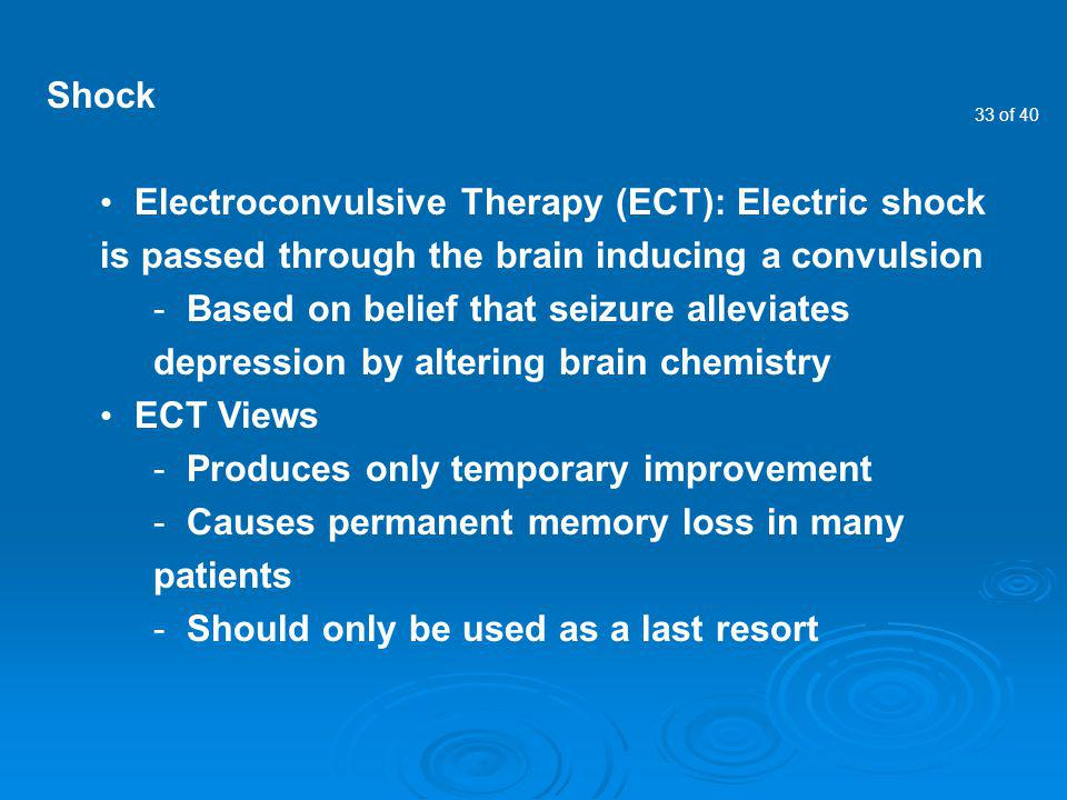 Shock Electroconvulsive Therapy (ECT): Electric shock is passed through the brain inducing a convulsion.