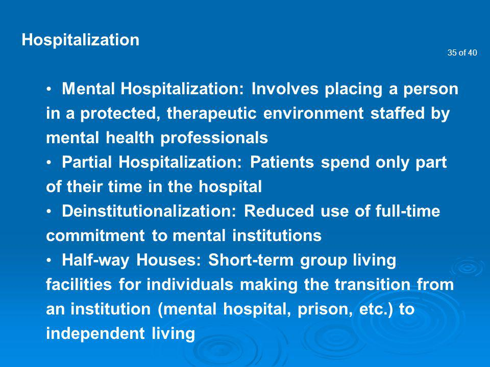 Hospitalization Mental Hospitalization: Involves placing a person in a protected, therapeutic environment staffed by mental health professionals.