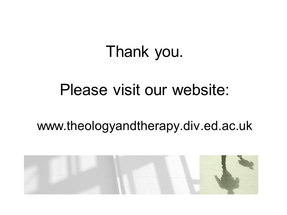 Thank you. Please visit our website: www. theologyandtherapy. div. ed