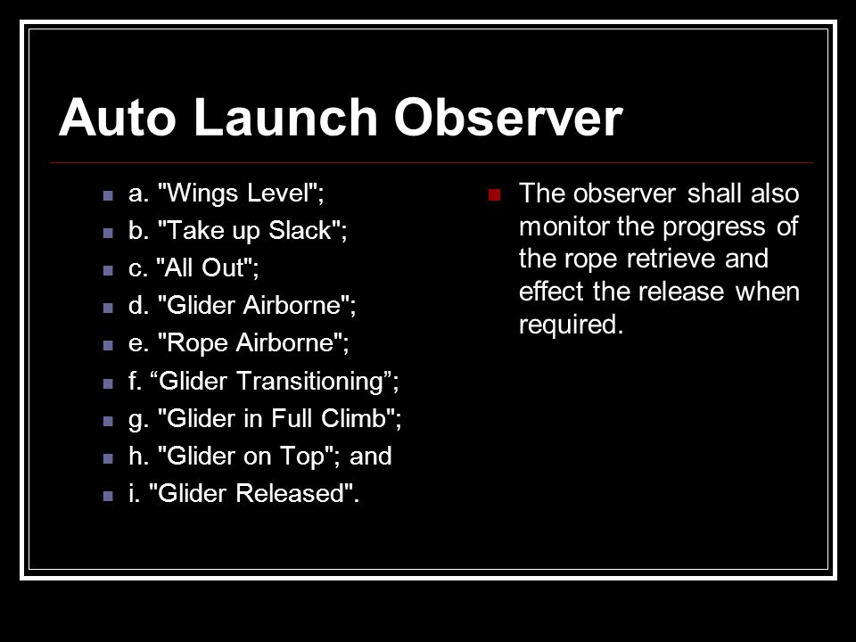 Auto Launch Observer a. Wings Level ; b. Take up Slack ; c. All Out ; d. Glider Airborne ; e. Rope Airborne ;