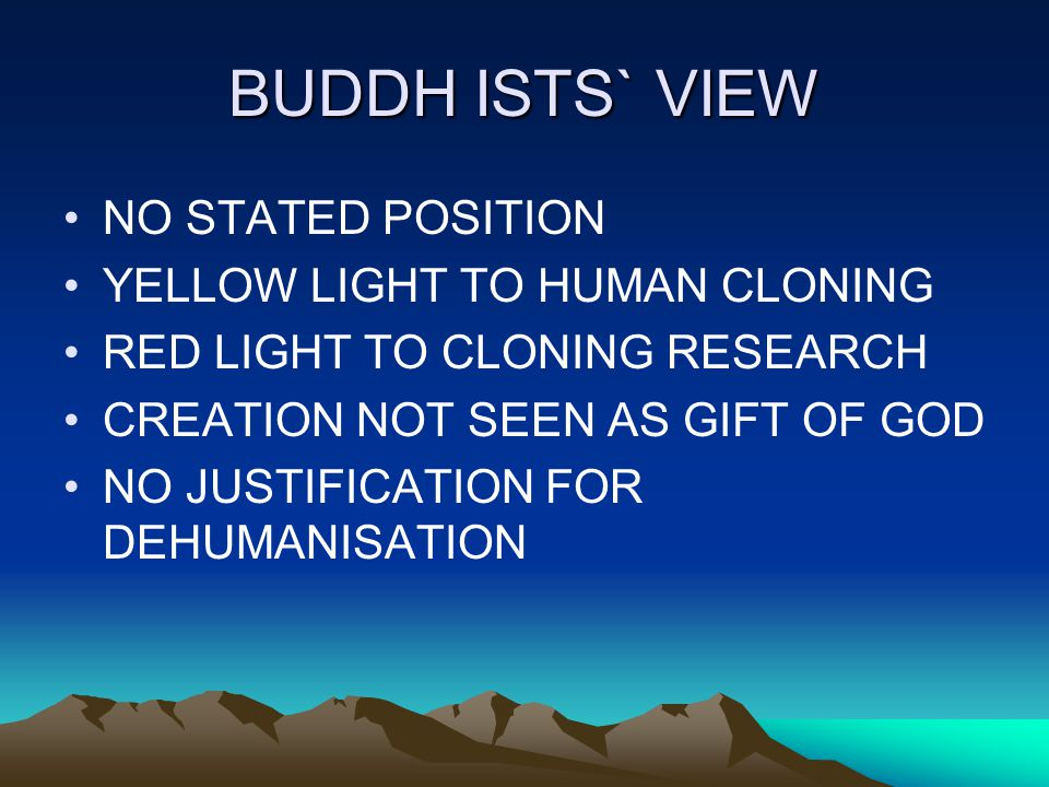 BUDDH ISTS` VIEW NO STATED POSITION YELLOW LIGHT TO HUMAN CLONING