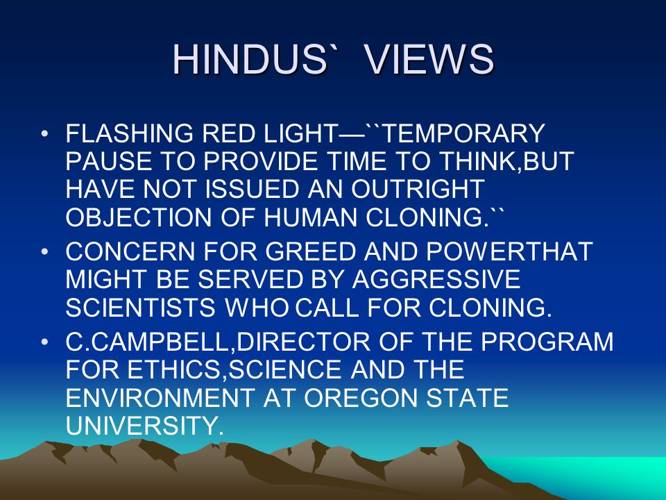 HINDUS` VIEWS FLASHING RED LIGHT—``TEMPORARY PAUSE TO PROVIDE TIME TO THINK,BUT HAVE NOT ISSUED AN OUTRIGHT OBJECTION OF HUMAN CLONING.``