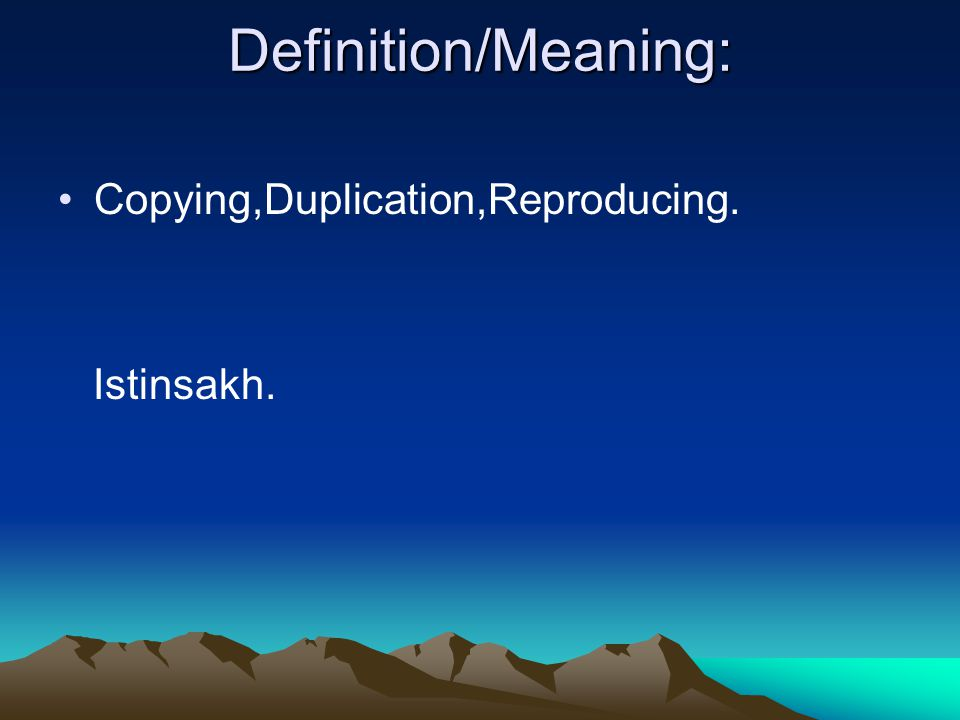 Definition/Meaning: Copying,Duplication,Reproducing. Istinsakh.