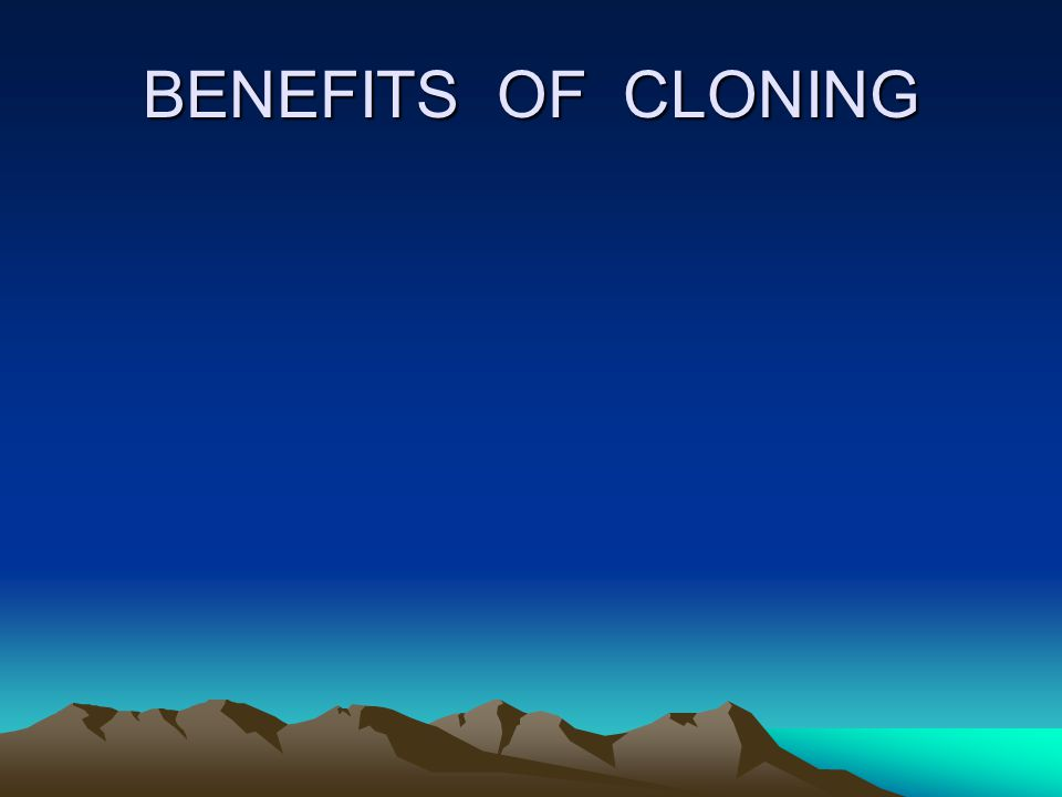 BENEFITS OF CLONING