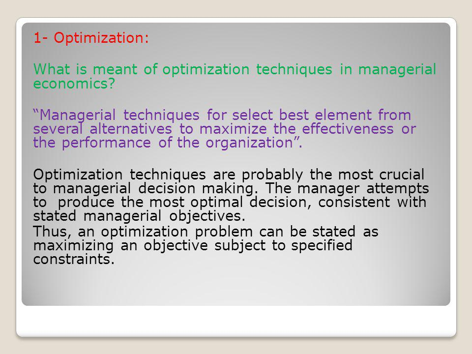 1- Optimization: What is meant of optimization techniques in managerial economics.