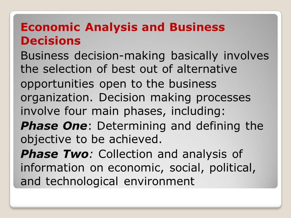 Economic Analysis and Business Decisions Business decision-making basically involves the selection of best out of alternative opportunities open to the business organization.