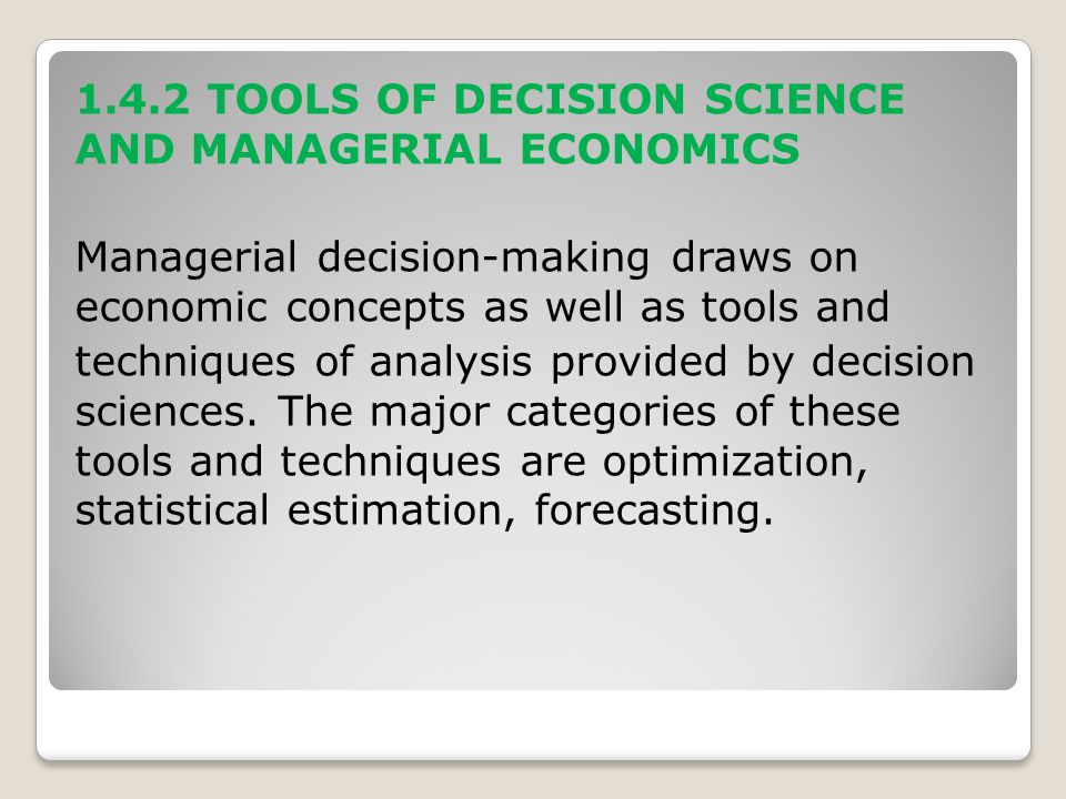 1.4.2 TOOLS OF DECISION SCIENCE AND MANAGERIAL ECONOMICS