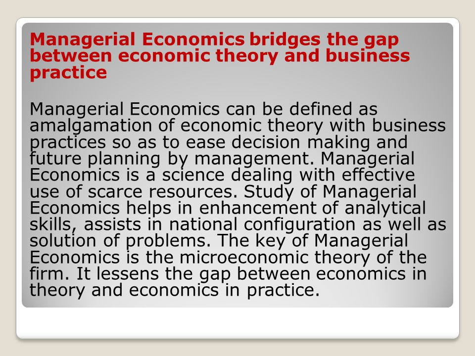Managerial Economics bridges the gap between economic theory and business practice