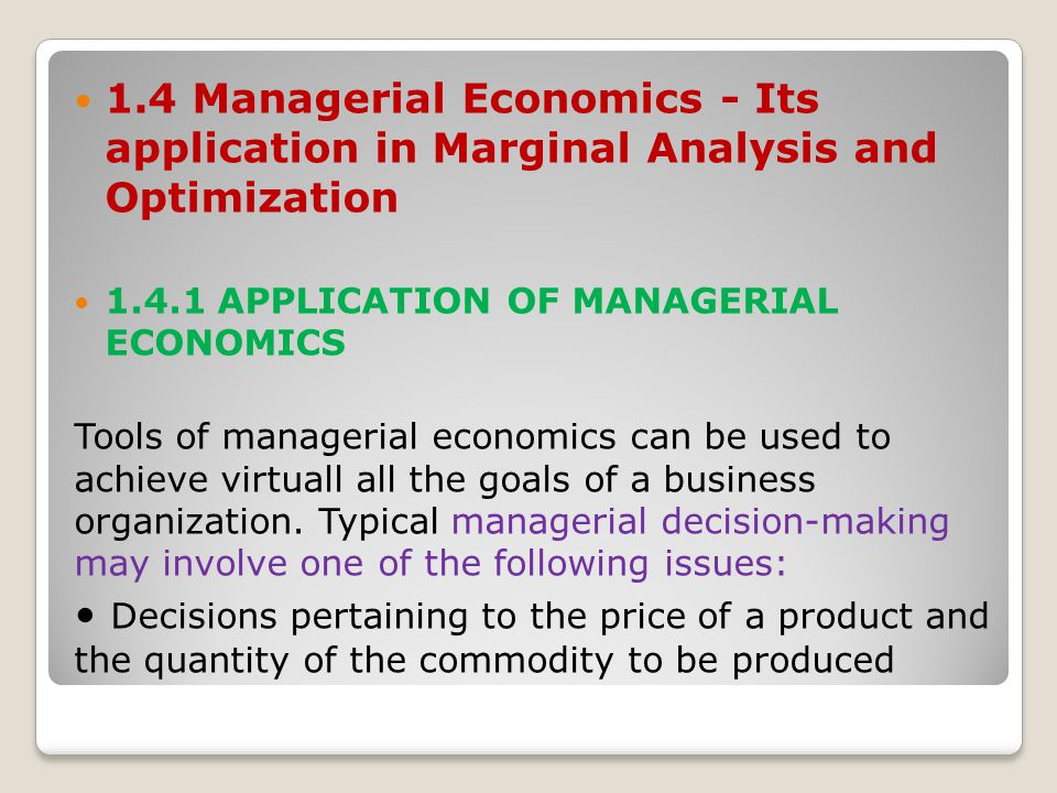 1.4 Managerial Economics - Its application in Marginal Analysis and Optimization