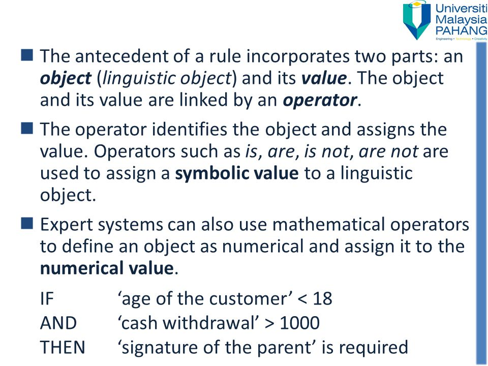 The antecedent of a rule incorporates two parts: an object (linguistic object) and its value. The object and its value are linked by an operator.