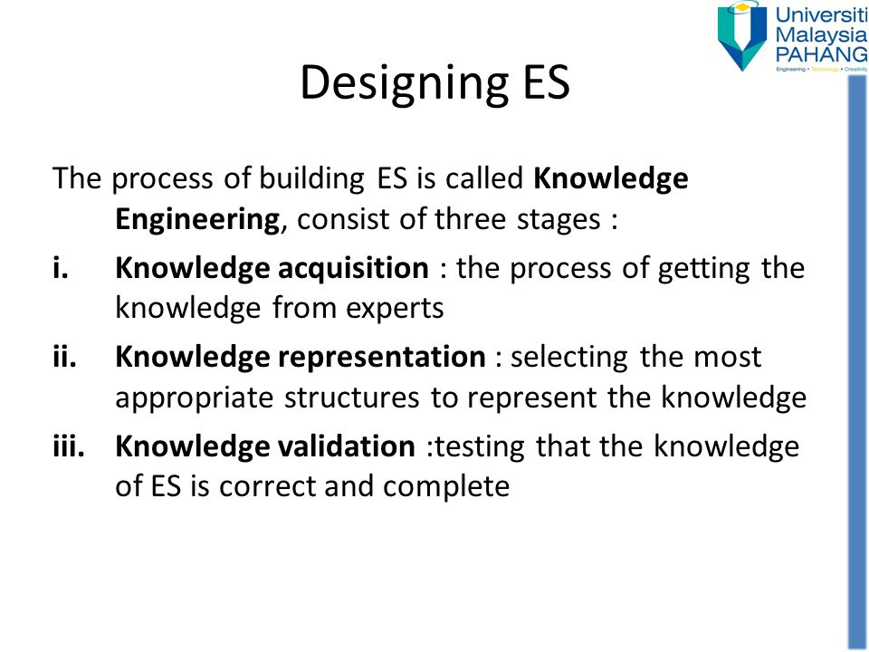 Designing ES The process of building ES is called Knowledge Engineering, consist of three stages :