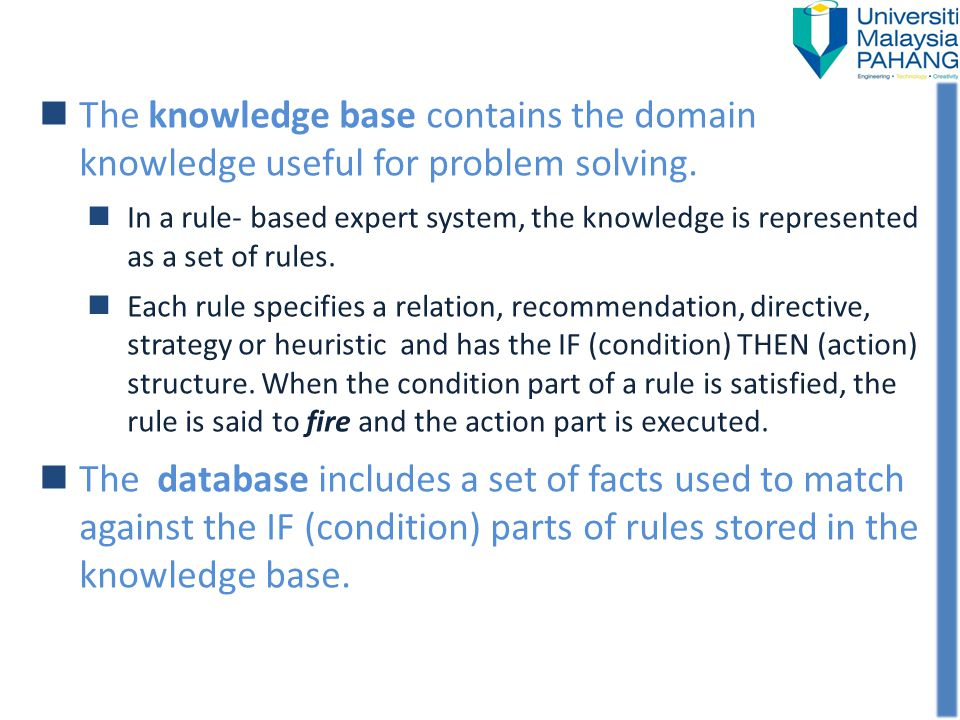 The knowledge base contains the domain knowledge useful for problem solving.