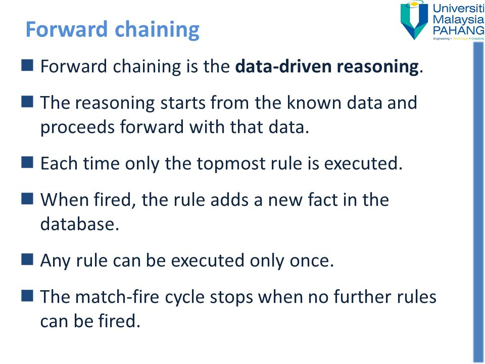 Forward chaining Forward chaining is the data-driven reasoning.
