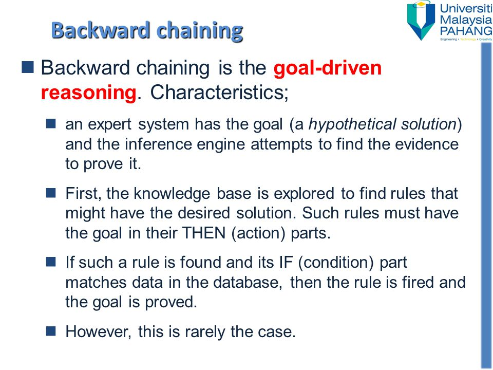 Backward chaining Backward chaining is the goal-driven reasoning. Characteristics;