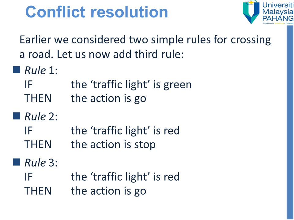 Conflict resolution Earlier we considered two simple rules for crossing a road. Let us now add third rule: