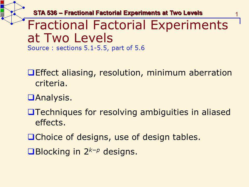 Fractional Factorial Experiments at Two Levels Source : sections 5.1-5.5, part of 5.6
