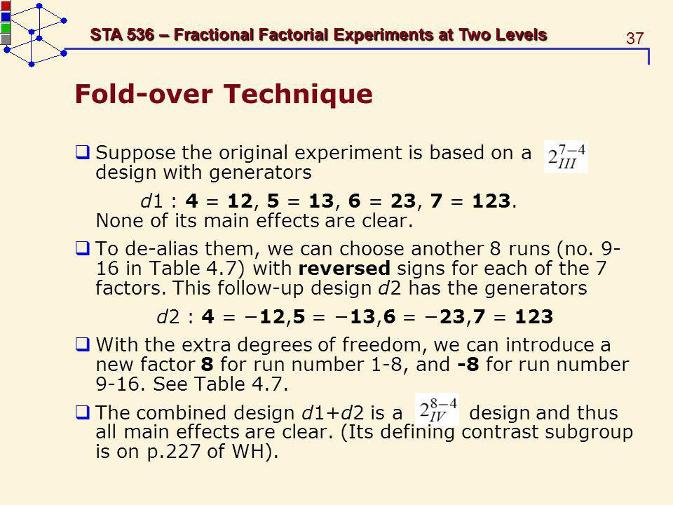 Fold-over Technique Suppose the original experiment is based on a design with generators.