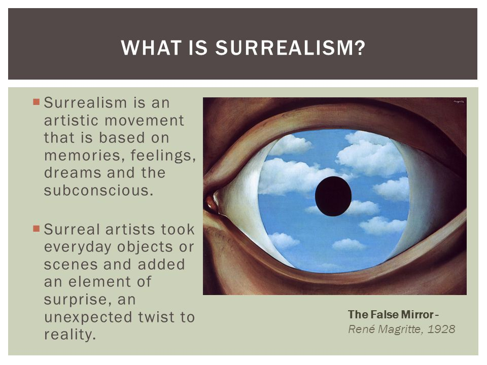 What is surrealism Surrealism is an artistic movement that is based on memories, feelings, dreams and the subconscious.