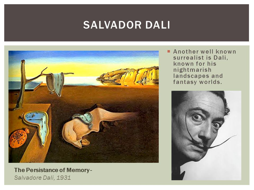 Salvador Dali Another well known surrealist is Dali, known for his nightmarish landscapes and fantasy worlds.