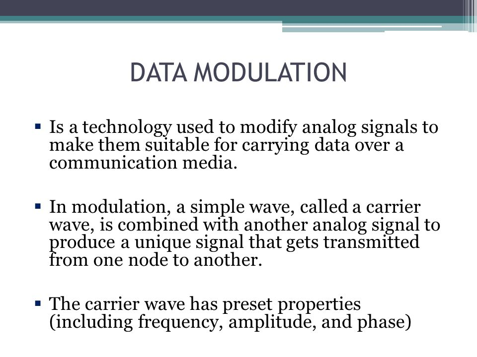 DATA MODULATION Is a technology used to modify analog signals to make them suitable for carrying data over a communication media.