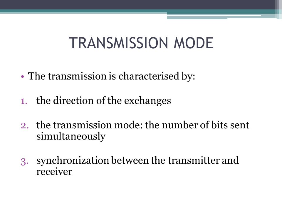 TRANSMISSION MODE The transmission is characterised by: