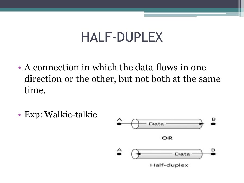 HALF-DUPLEX A connection in which the data flows in one direction or the other, but not both at the same time.