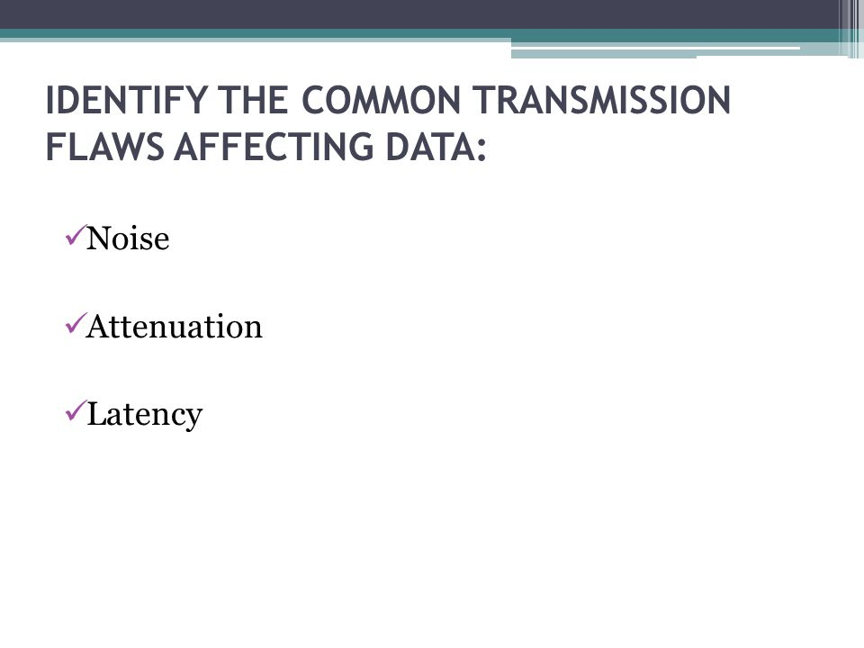 IDENTIFY THE COMMON TRANSMISSION FLAWS AFFECTING DATA: