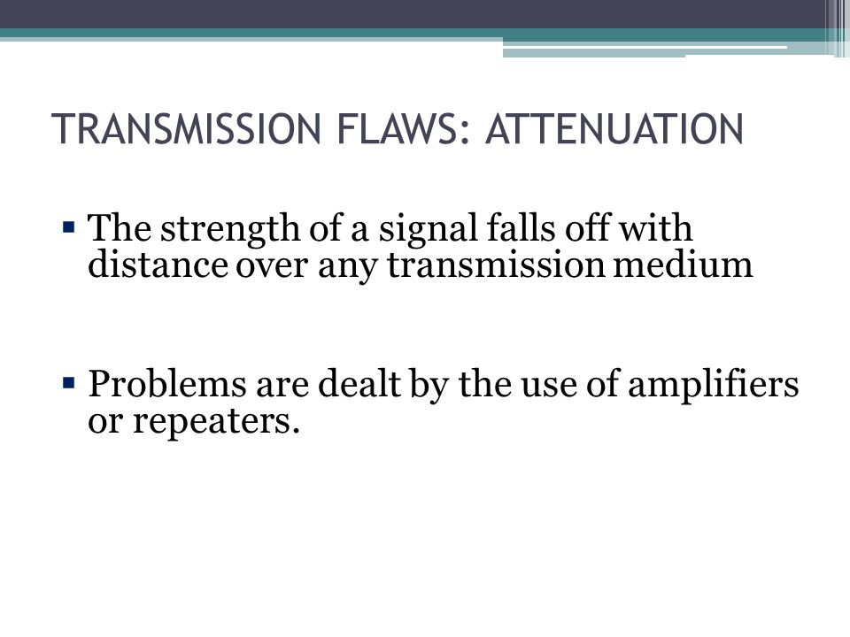 TRANSMISSION FLAWS: ATTENUATION