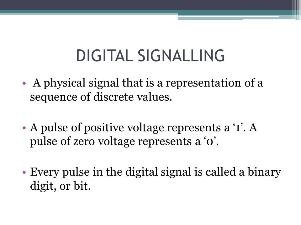 DIGITAL SIGNALLING A physical signal that is a representation of a sequence of discrete values.
