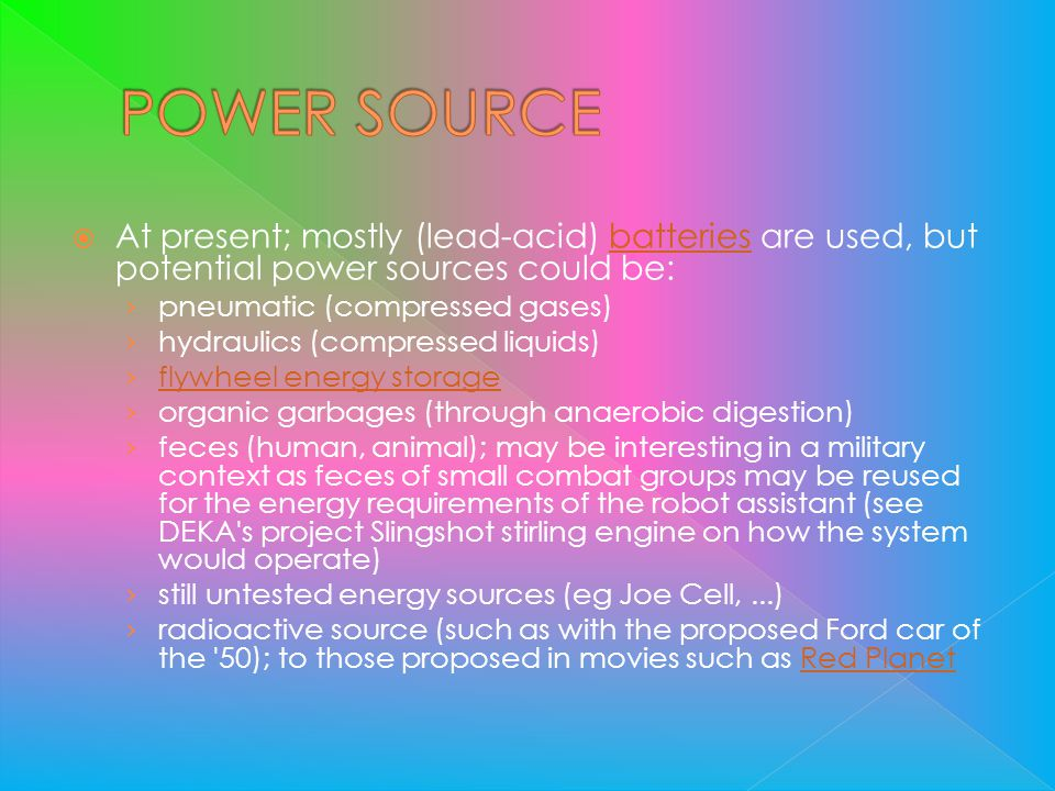 POWER SOURCE At present; mostly (lead-acid) batteries are used, but potential power sources could be: