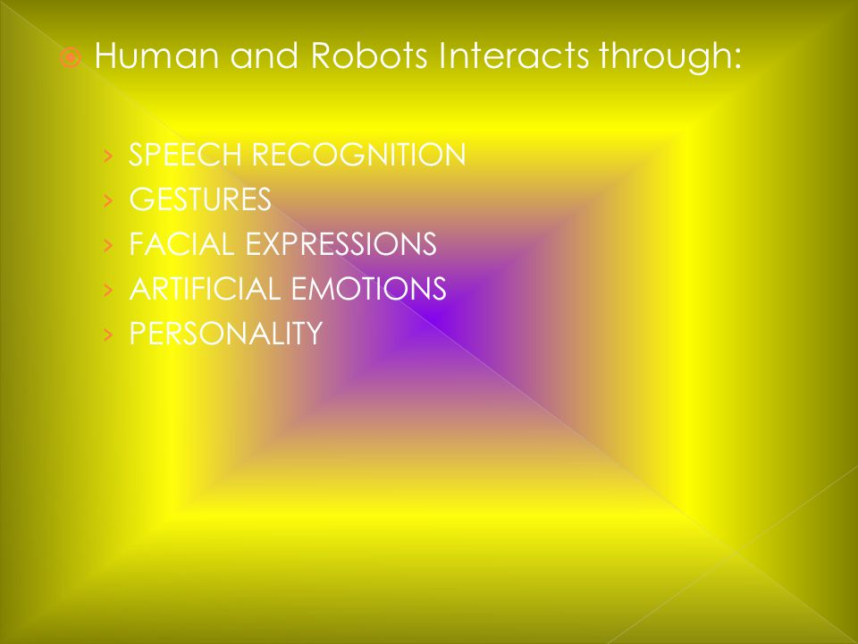 Human and Robots Interacts through: