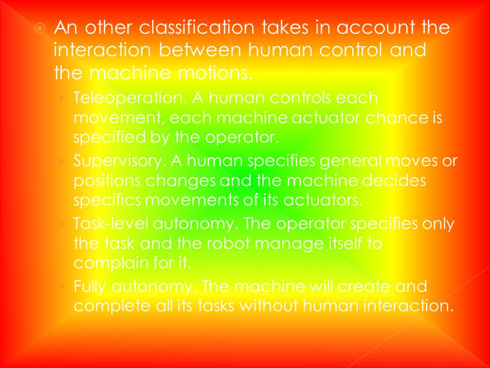 An other classification takes in account the interaction between human control and the machine motions.