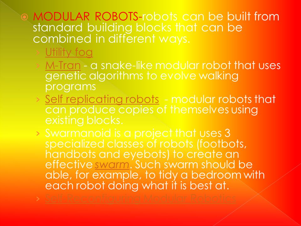 MODULAR ROBOTS-robots can be built from standard building blocks that can be combined in different ways.