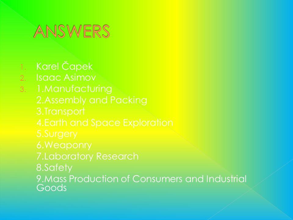 ANSWERS Karel Čapek Isaac Asimov 1.Manufacturing