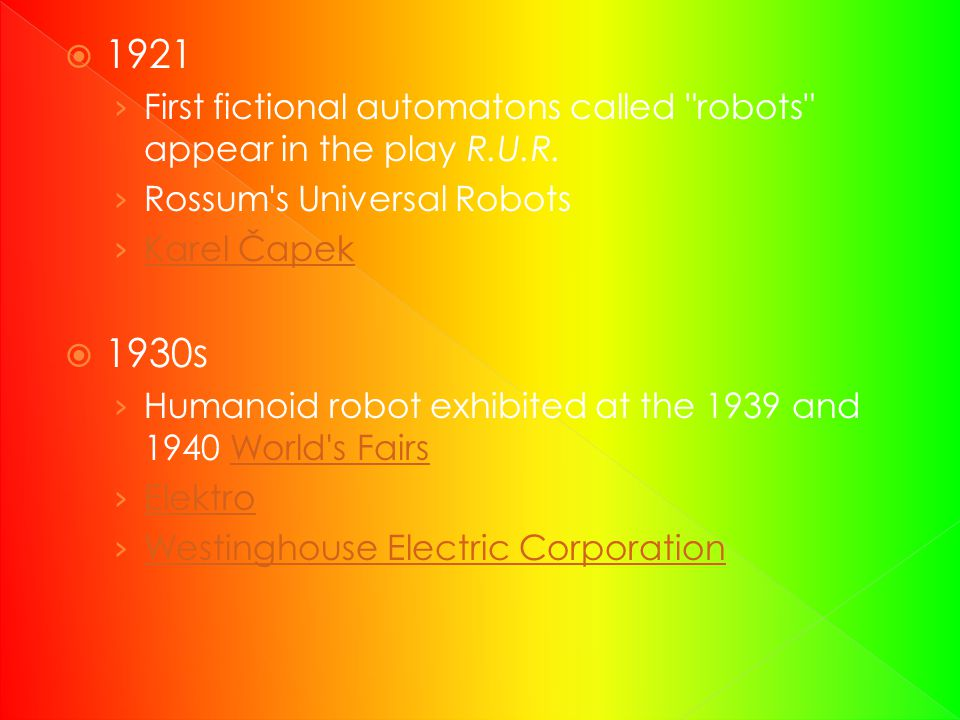 1921 First fictional automatons called robots appear in the play R.U.R. Rossum s Universal Robots.