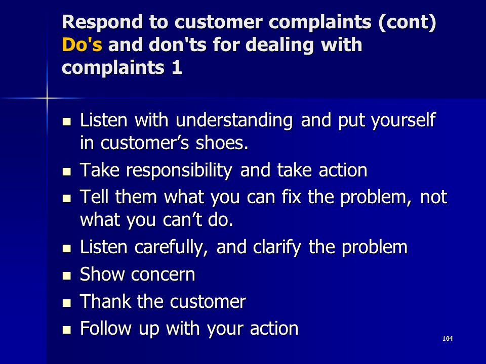Respond to customer complaints (cont) Do s and don ts for dealing with complaints 1