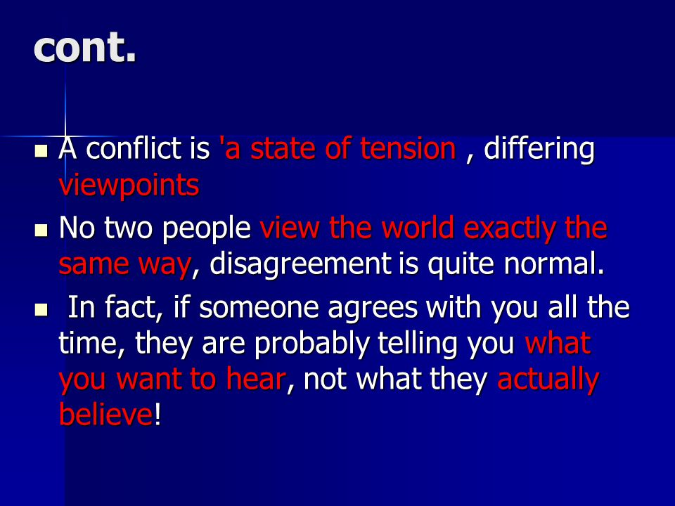 cont. A conflict is a state of tension , differing viewpoints