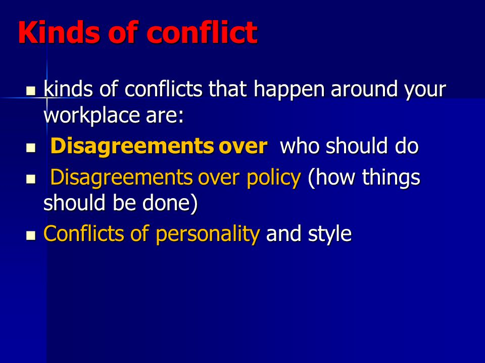 Kinds of conflict kinds of conflicts that happen around your workplace are: Disagreements over who should do.