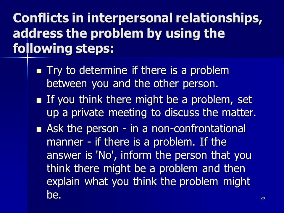 Conflicts in interpersonal relationships, address the problem by using the following steps: