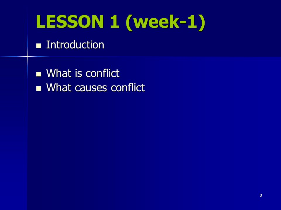LESSON 1 (week-1) Introduction What is conflict What causes conflict