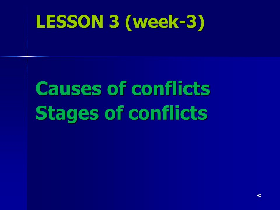 LESSON 3 (week-3) Causes of conflicts Stages of conflicts