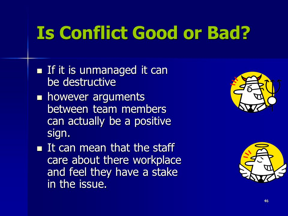Is Conflict Good or Bad If it is unmanaged it can be destructive