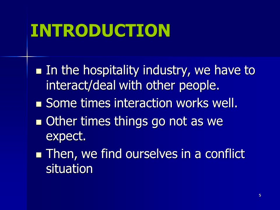 INTRODUCTION In the hospitality industry, we have to interact/deal with other people. Some times interaction works well.
