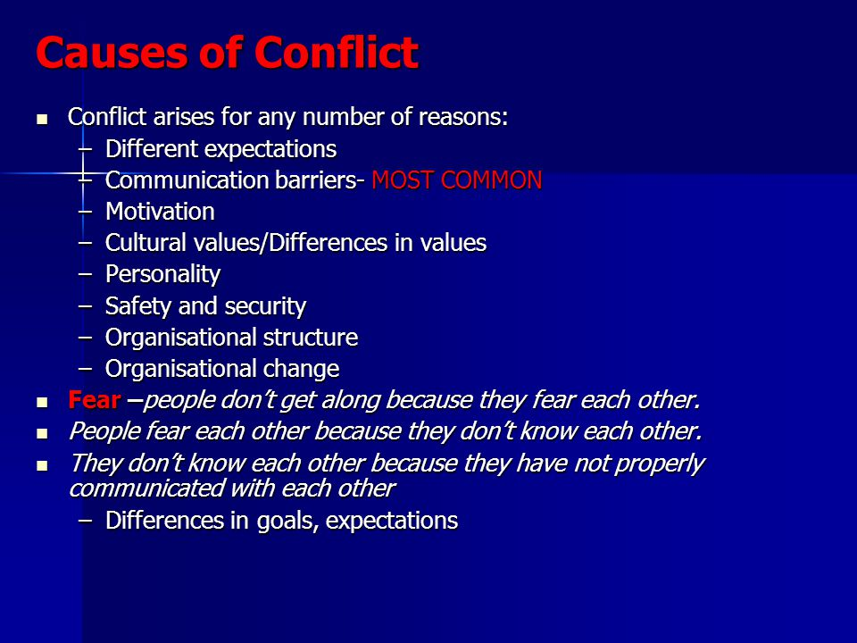 Causes of Conflict Conflict arises for any number of reasons: