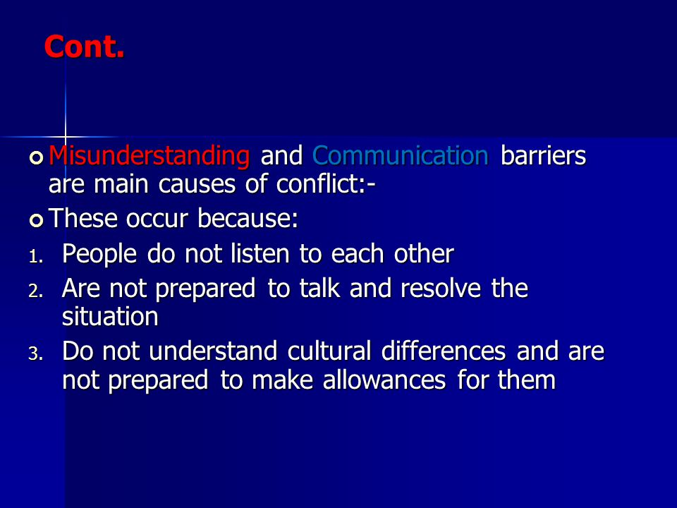 Cont. Misunderstanding and Communication barriers are main causes of conflict:- These occur because: