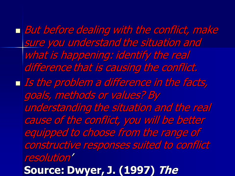 But before dealing with the conflict, make sure you understand the situation and what is happening: identify the real difference that is causing the conflict.