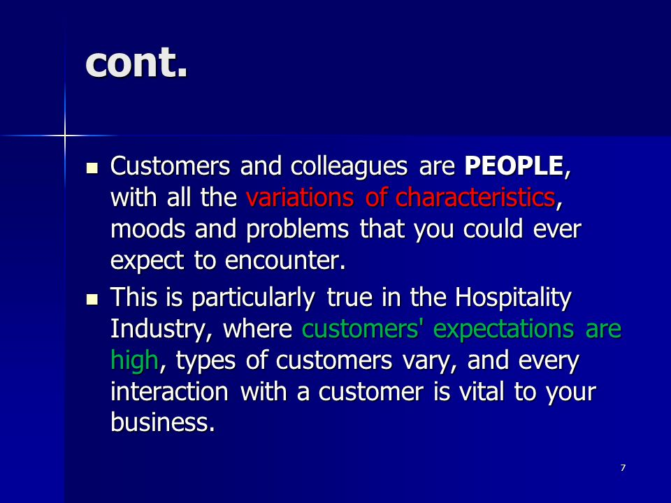 cont. Customers and colleagues are PEOPLE, with all the variations of characteristics, moods and problems that you could ever expect to encounter.