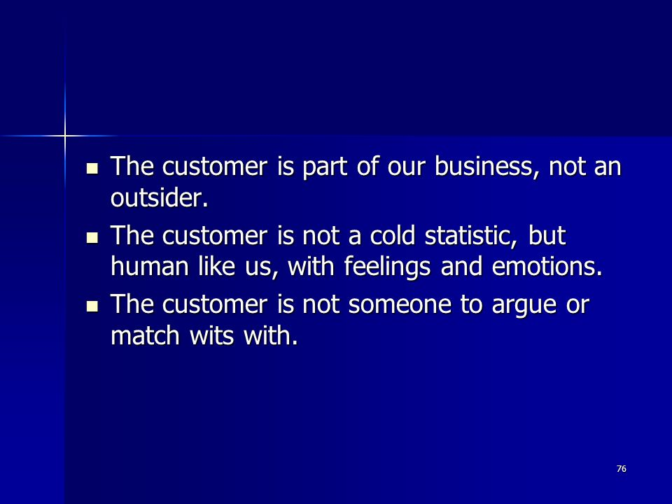 The customer is part of our business, not an outsider.